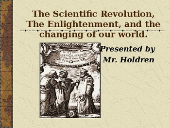 The Scientific Revolution, The Enlightenment, and the changing of our world