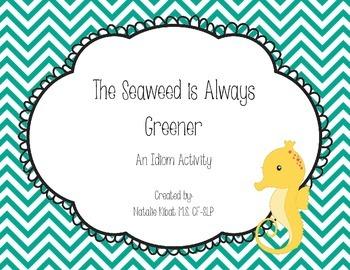 The Seaweed is Always Greener: An idiom activity