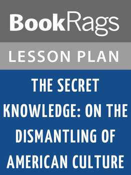 The Secret Knowledge: On the Dismantling of American Culture Lesson Plans