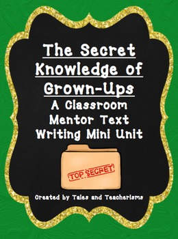 The Secret Knowledge of Grown-Ups Writing Mini Unit