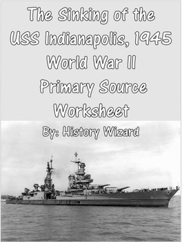 The Sinking of the USS Indianapolis, 1945 World War II  Primary Source Worksheet
