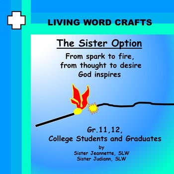 The Sister Option for Grades 8, 9, 10, 11, 12 Catholic Vocations