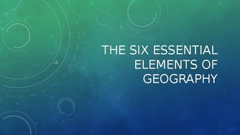 The Six Essential Elements of Geography