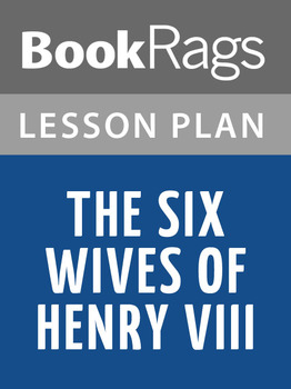 The Six Wives of Henry VIII Lesson Plans