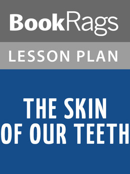 The Skin of Our Teeth Lesson Plans