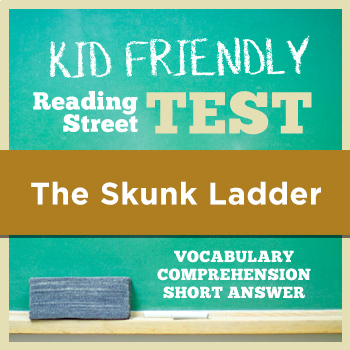 The Skunk Ladder KID FRIENDLY Reading Street Test