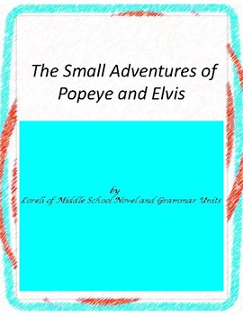 The Small Adventures of Popeye and Elvis Literary and Grammar Activities