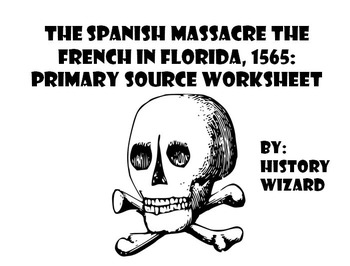 Colonization: The Spanish Massacre the French in Florida, 1565 Primary Source