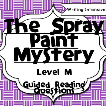 The Spray Paint Mystery--Level O--Guided Reading Comprehension Questions