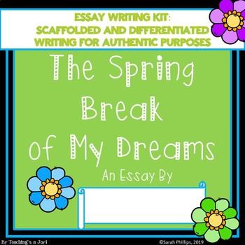 The Spring Break of My Dreams Scaffolded Essay Writing Kit