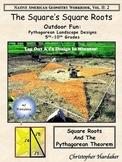 THE SQUARE'S SQUARE ROOTS: PYTHAGOREAN LANDSCAPE DESIGNS 5TH-10TH GRADE
