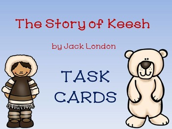 The Story of Keesh by Jack London TASK CARDS