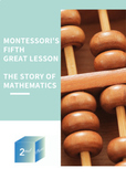 The Story of Mathematics (Montessori Fifth Great Lesson)