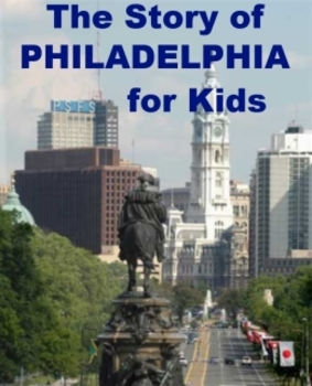 The Story of Philadelphia for Kids