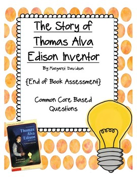 The Story of Thomas Alva Edison Inventor End of Book Assessment