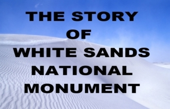The Story of White Sands National Monument - A Powerpoint