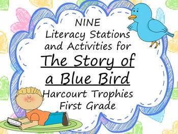 The Story of a Blue Bird Literacy Stations for Harcourt Trophies First Grade