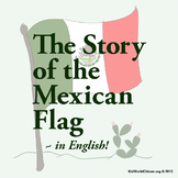 Hispanic Culture Lesson: Story of Mexican Flag ~ in English