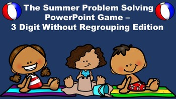 The Summer Problem Solving PowerPoint Game - 3 Digit Without Regrouping Edition