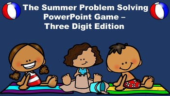 The Summer Problem Solving PowerPoint Game - Three Digit Edition