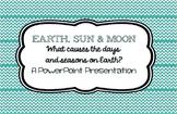 The Sun, Earth, and Moon~ Rotation vs Revolution; Seasons, Day & Night