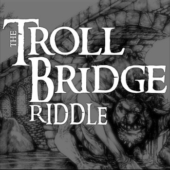 The TROLL BRIDGE Riddle