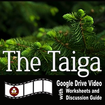 The Taiga - A Google Drive Video with Worksheets and Discussion Guide