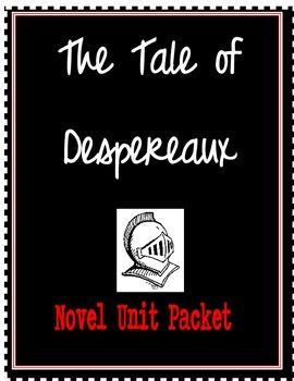 The Tale of Despereaux Unit Packet(chapter activities& final assessment)