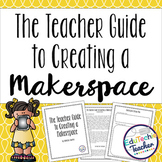 Makerspace Guide: The Teacher Guide to Creating a Makerspace