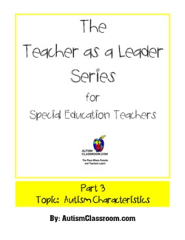 The Teacher as a Leader Series for Special Ed. (Part 3: Autism Characteristics)