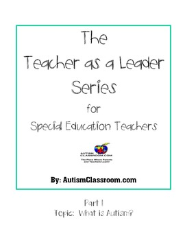 The Teacher as a Leader Series for Special Ed. Teachers (Part 1 What is Autism?)