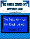 The Teacher from the Black Lagoon: ULTIMATE Common Core Literature Unit