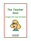 The Teacher Says (Irregular Past Tense Verb Game)