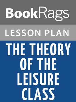 The Theory of the Leisure Class Lesson Plans