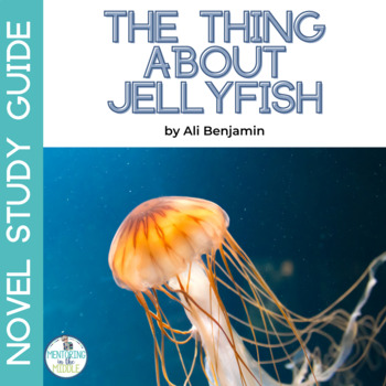 The Thing About Jellyfish Novel Unit Study Guide