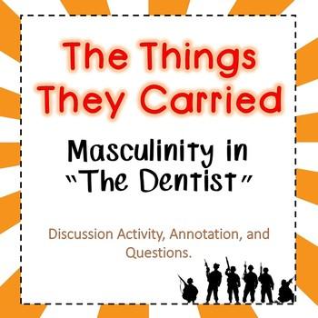"The Things They Carried - Masculinity in ""The Dentist"" - Discussion Activity"