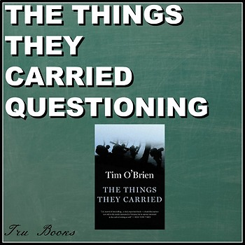 The Things They Carried Questioning for ENTIRE BOOK