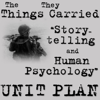 """The Things They Carried """"Storytelling and Human Psychology"""" UNIT PLAN"""