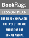 The Third Chimpanzee: The Evolution and Future of the Human Animal Lesson Plans