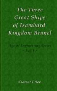 The Three Great Ships of Isambard Kingdom Brunel