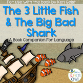The Three Little Fish and The Big Bad Shark Book Companion for Language