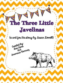 The Three Little Javelinas~ a One Week Reading Unit for the story by S. Lowell