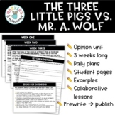 The Three Little Pigs vs. Mr. A. Wolf (Opinion Writing Unit)