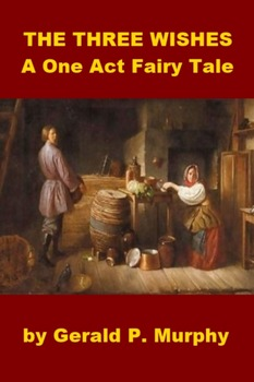 The Three Wishes - A One Act Fairy Tale