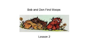 Reading Mastery Lesson 2: Bob and Don Find Moops