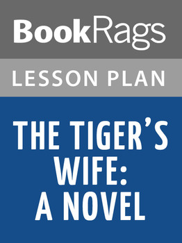 The Tiger's Wife: A Novel Lesson Plans