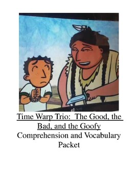 The Time Warp Trio:  The Good, the Bad, and the Goofy Comprehension and Vocabula