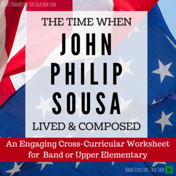 The Time When John Philip Sousa Lived & Composed:  A Cross-Curricular Worksheet
