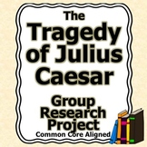 The Tragedy of Julius Caesar Group Research Project