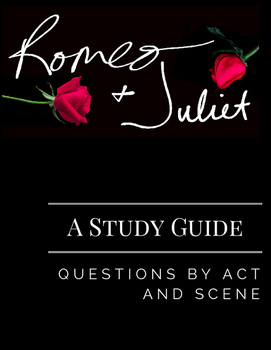 The Tragedy of Romeo and Juliet Study Guide: Questions by Act and Scene